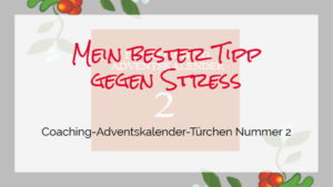 Mein bester Tipp gegen Stress – Coaching Adventskalender