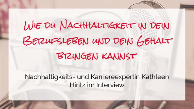 Wie du Nachhaltigkeit in dein Berufsleben (und dein Gehalt) bringst – Interview Special mit Kathleen Hintz